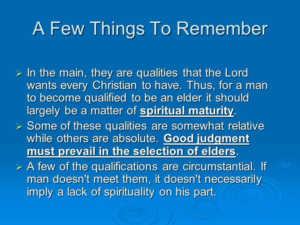 A Few Things To Remember  In the main, they are qualities that the Lord wants every Christian to have.