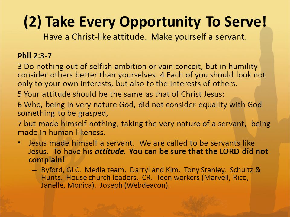 (2) Take Every Opportunity To Serve. Have a Christ-like attitude.