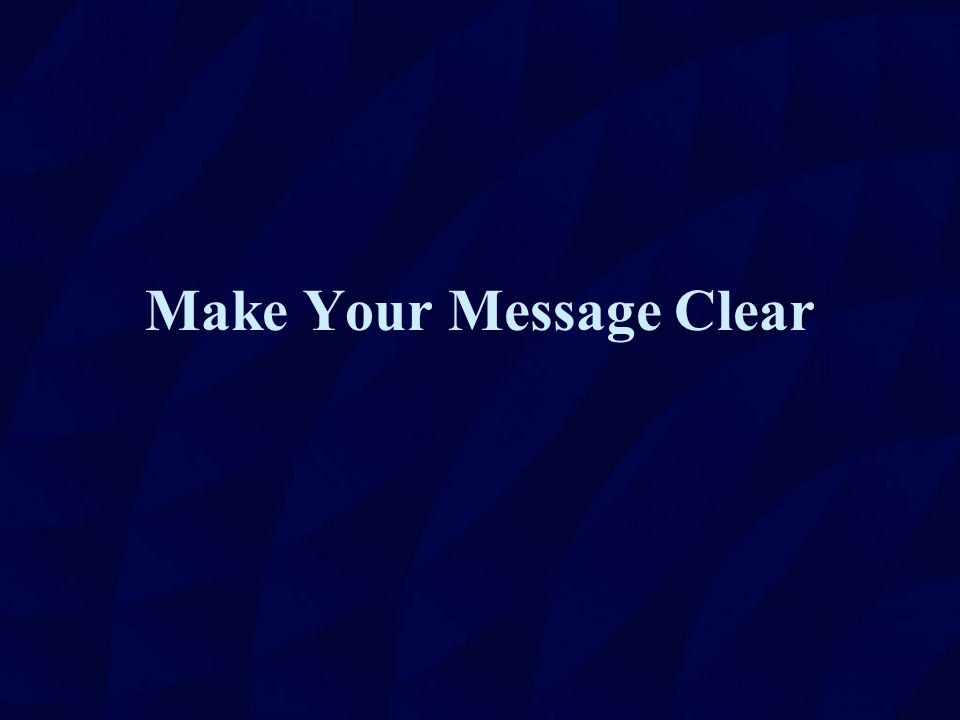 Make Your Message Clear