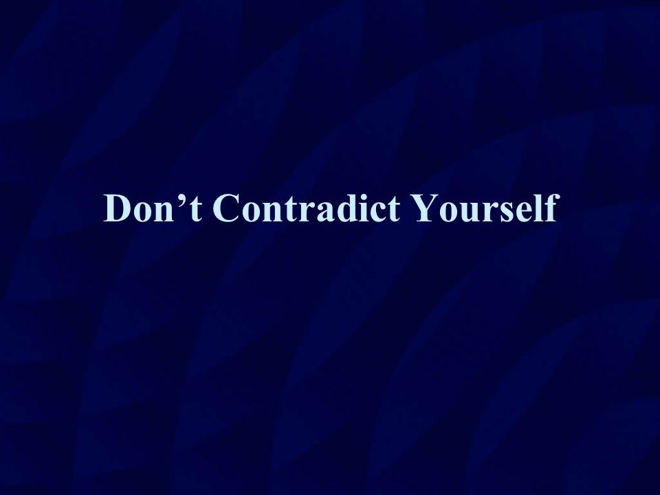 Don't Contradict Yourself