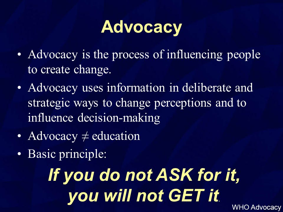Decision makers Decisions makers are the target of most advocacy efforts.