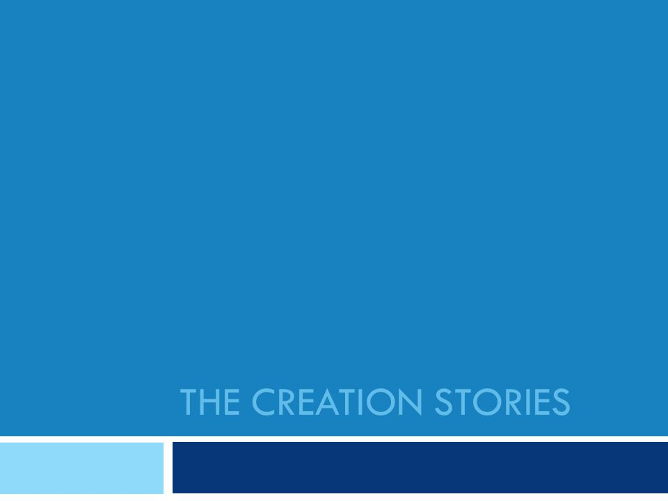 THE CREATION STORIES  Read the second story with a partner: 2.4-9  What compliments the first story.