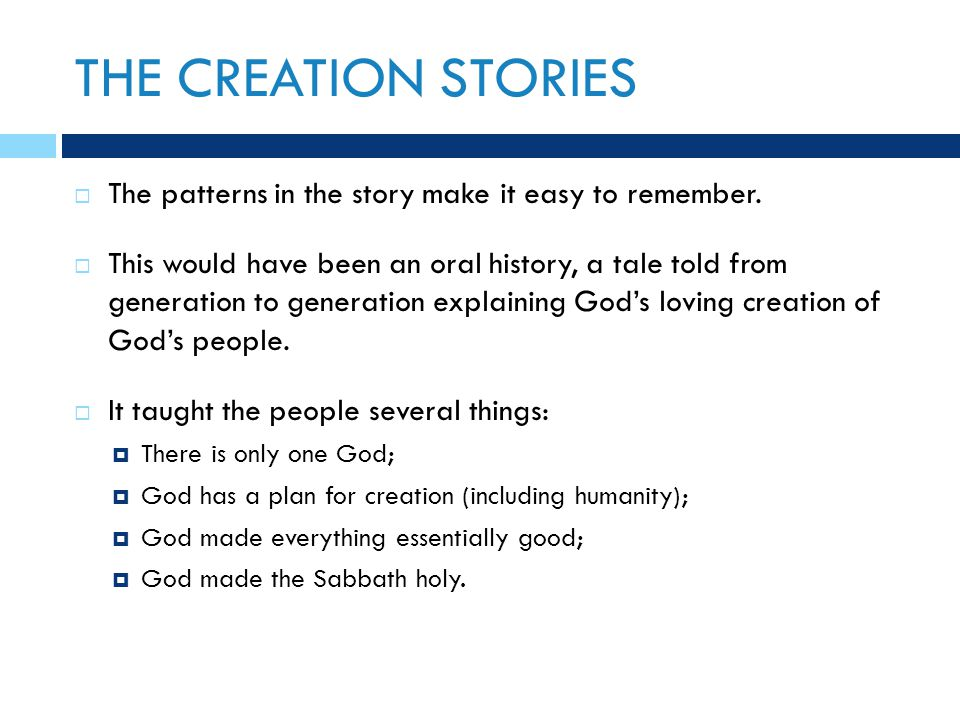 THE CREATION STORIES  The patterns in the story make it easy to remember.