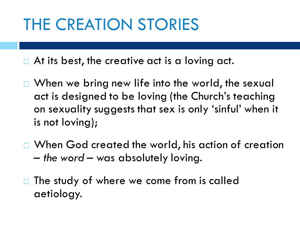 THE CREATION STORIES  At its best, the creative act is a loving act.