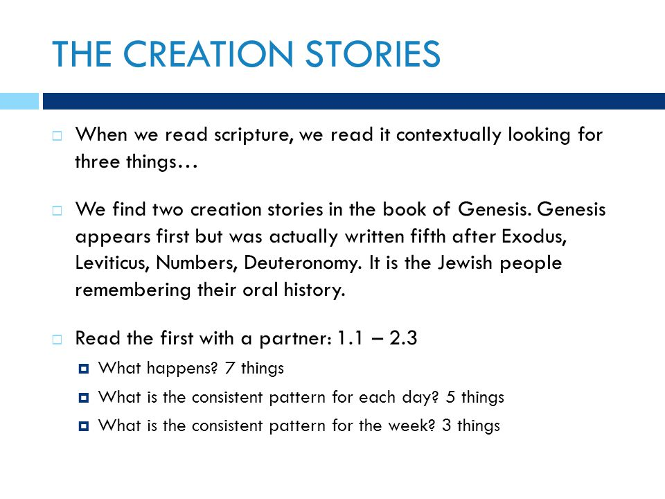 THE CREATION STORIES  When we read scripture, we read it contextually looking for three things…  We find two creation stories in the book of Genesis.