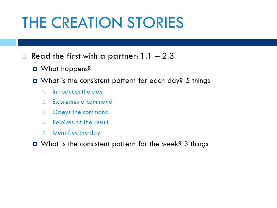 THE CREATION STORIES  Read the first with a partner: 1.1 – 2.3  What happens.