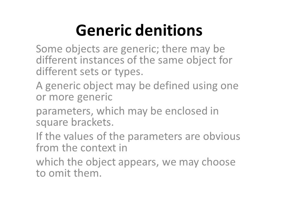 Generic denitions Some objects are generic; there may be different instances of the same object for different sets or types.