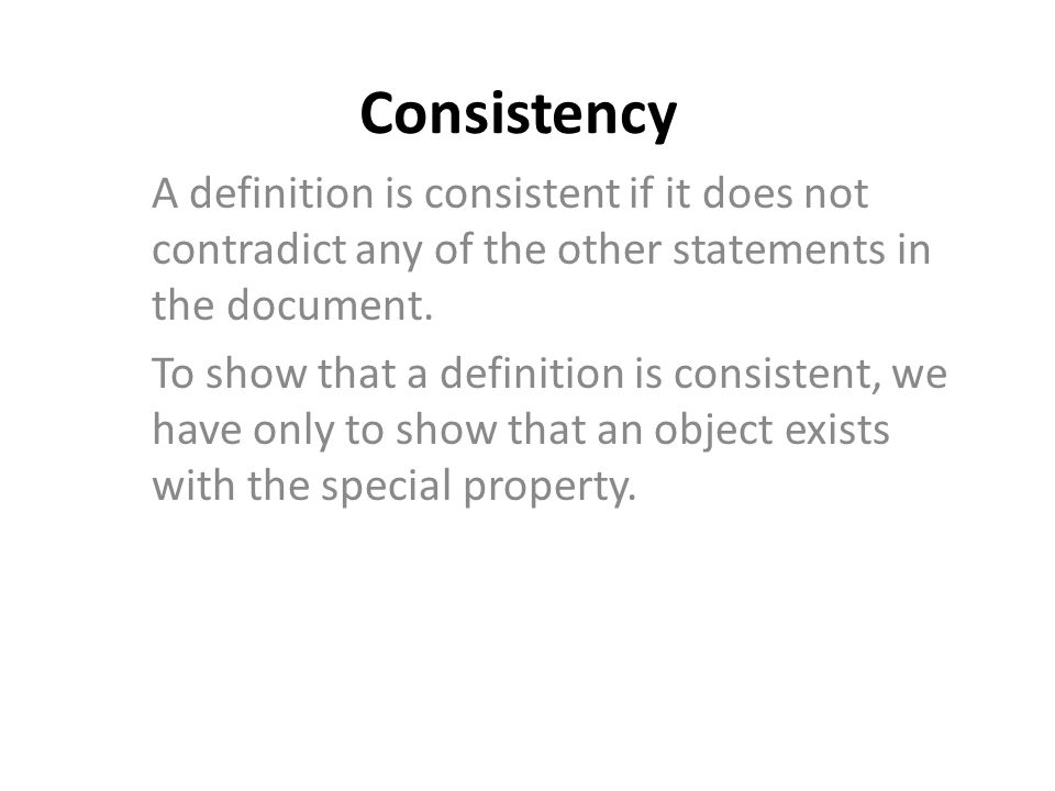 Consistency A definition is consistent if it does not contradict any of the other statements in the document.