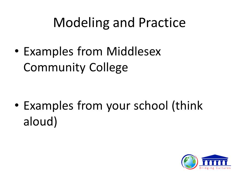 Modeling and Practice Examples from Middlesex Community College Examples from your school (think aloud)
