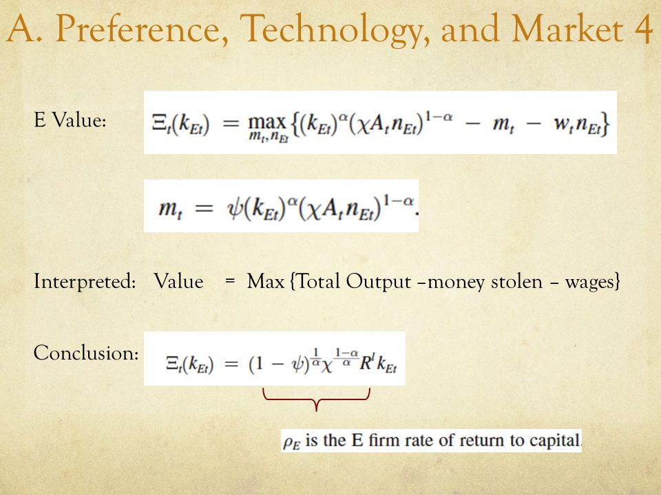 A. Preference, Technology, and Market 4 E Value: Interpreted: Value = Max {Total Output –money stolen – wages} Conclusion: