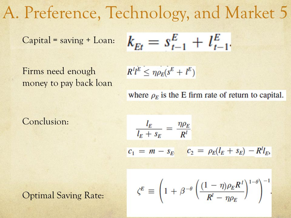 A. Preference, Technology, and Market 5 Capital = saving + Loan: Firms need enough money to pay back loan Conclusion: Optimal Saving Rate: