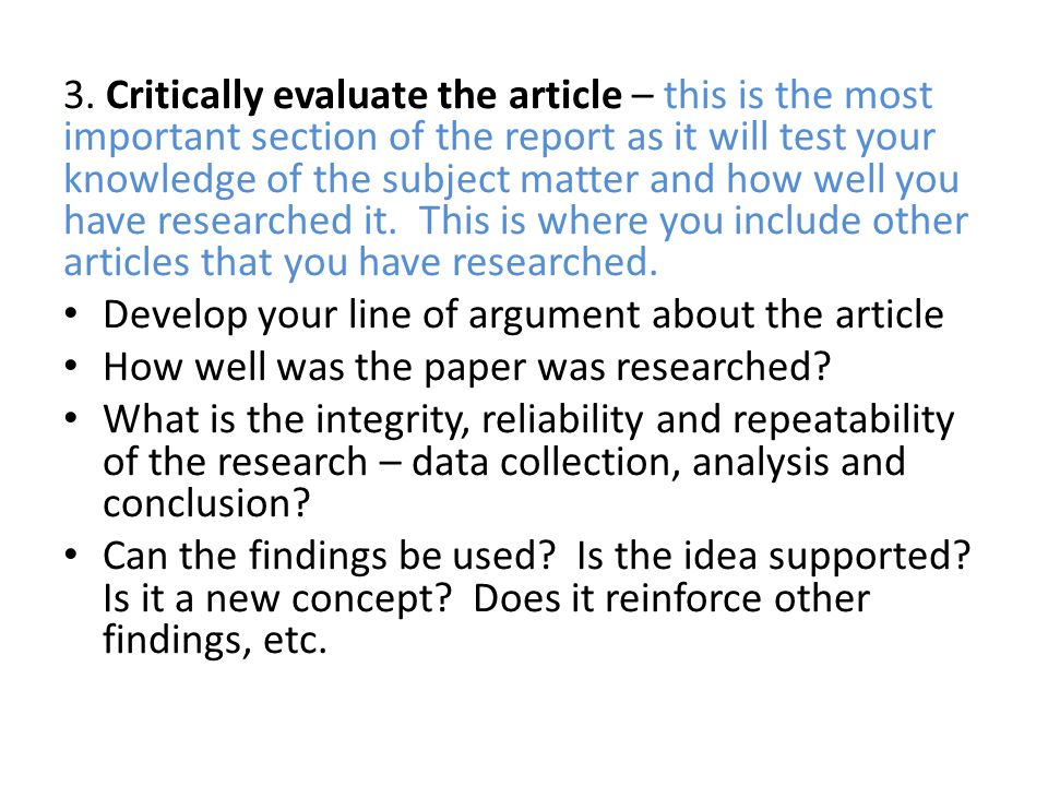 3. Critically evaluate the article – this is the most important section of the report as it will test your knowledge of the subject matter and how wel