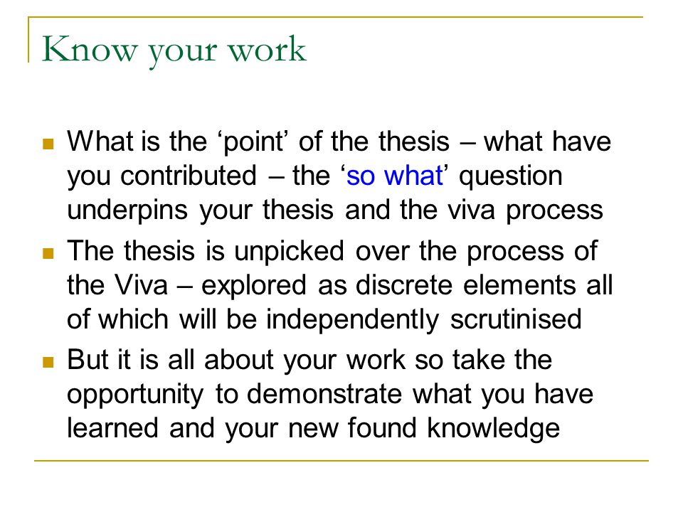Scouting for success – be prepared Questions may or may not follow the logic of the thesis Introduction – what is the thesis about-the RQ question- why this question – why should we care.