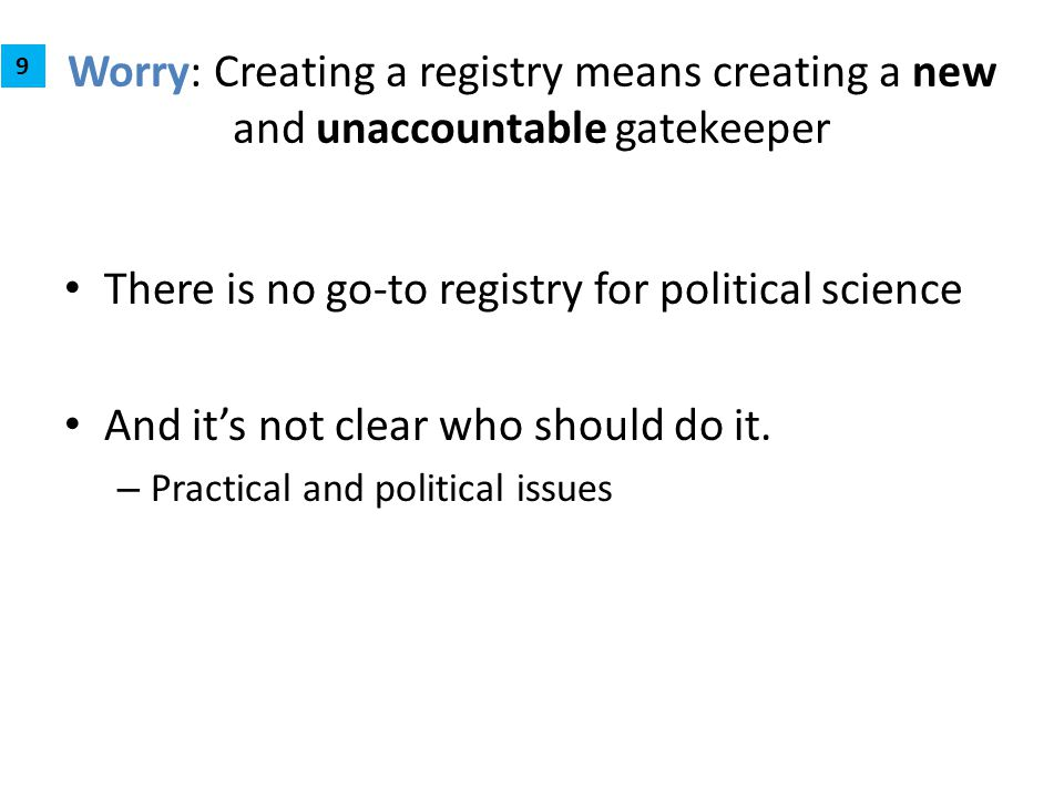 Worry: Creating a registry means creating a new and unaccountable gatekeeper There is no go-to registry for political science And it's not clear who s