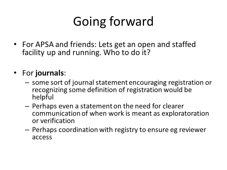 Going forward For APSA and friends: Lets get an open and staffed facility up and running. Who to do it? For journals: – some sort of journal statement