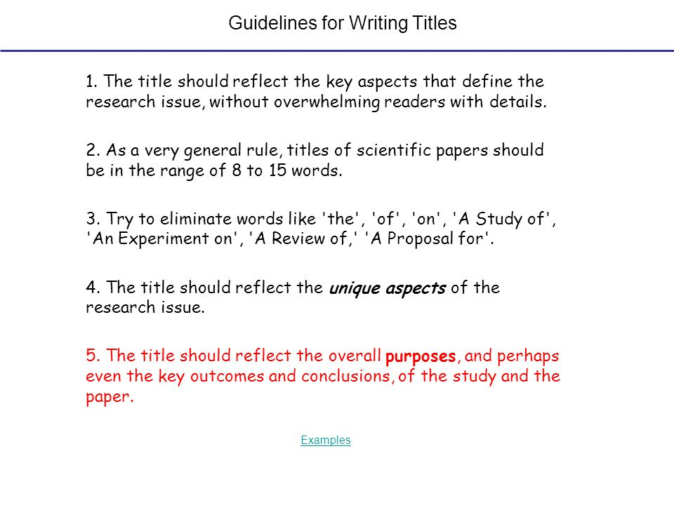 Guidelines for Writing Titles 1. The title should reflect the key aspects that define the research issue, without overwhelming readers with details. 2