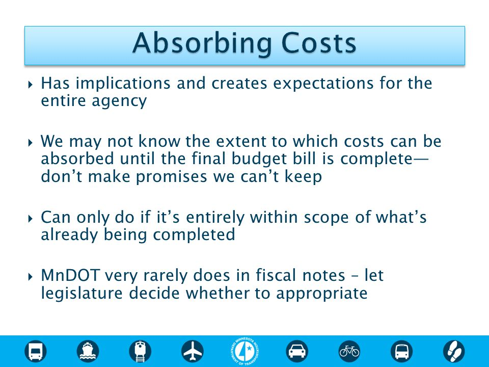  Has implications and creates expectations for the entire agency  We may not know the extent to which costs can be absorbed until the final budget b