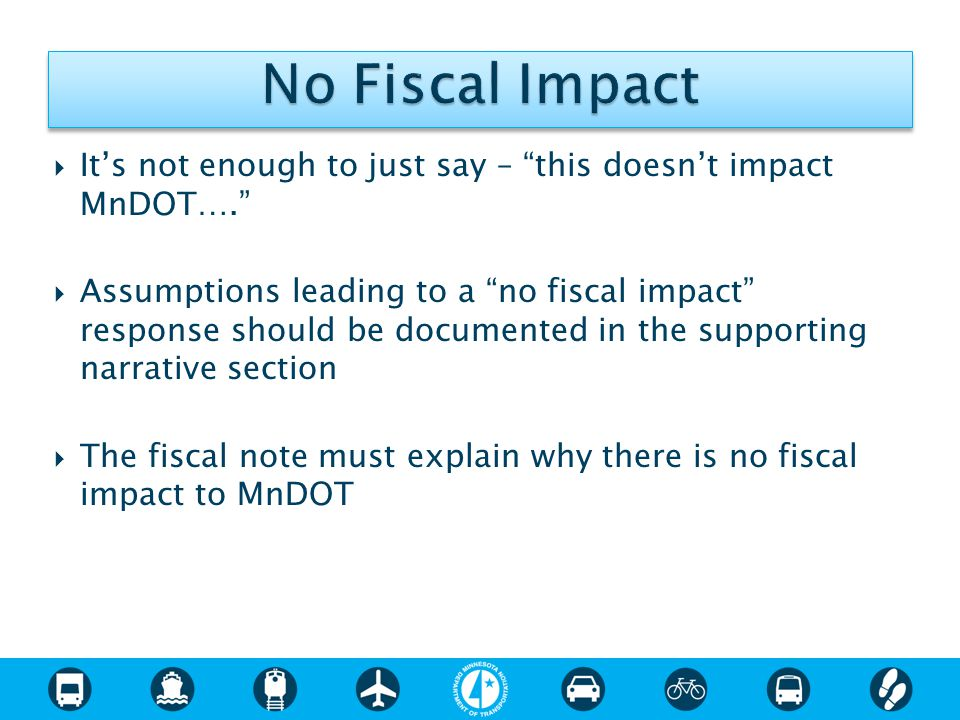 " It's not enough to just say – ""this doesn't impact MnDOT….""  Assumptions leading to a ""no fiscal impact"" response should be documented in the suppo"