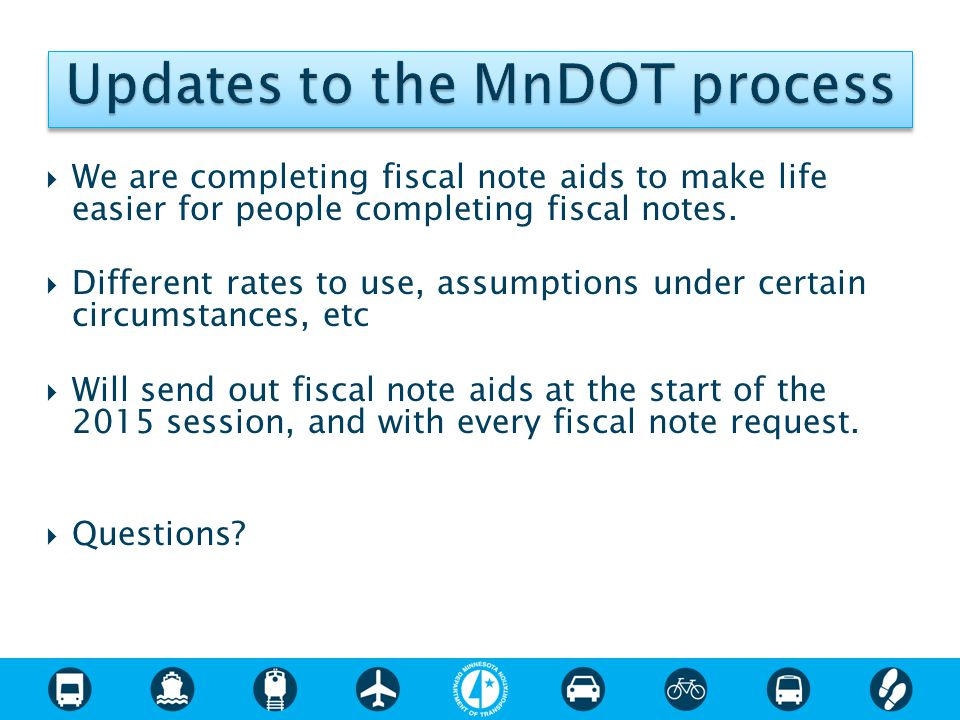  We are completing fiscal note aids to make life easier for people completing fiscal notes.  Different rates to use, assumptions under certain circu