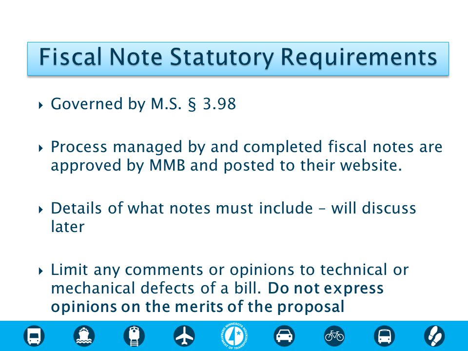  Governed by M.S. § 3.98  Process managed by and completed fiscal notes are approved by MMB and posted to their website.  Details of what notes mus