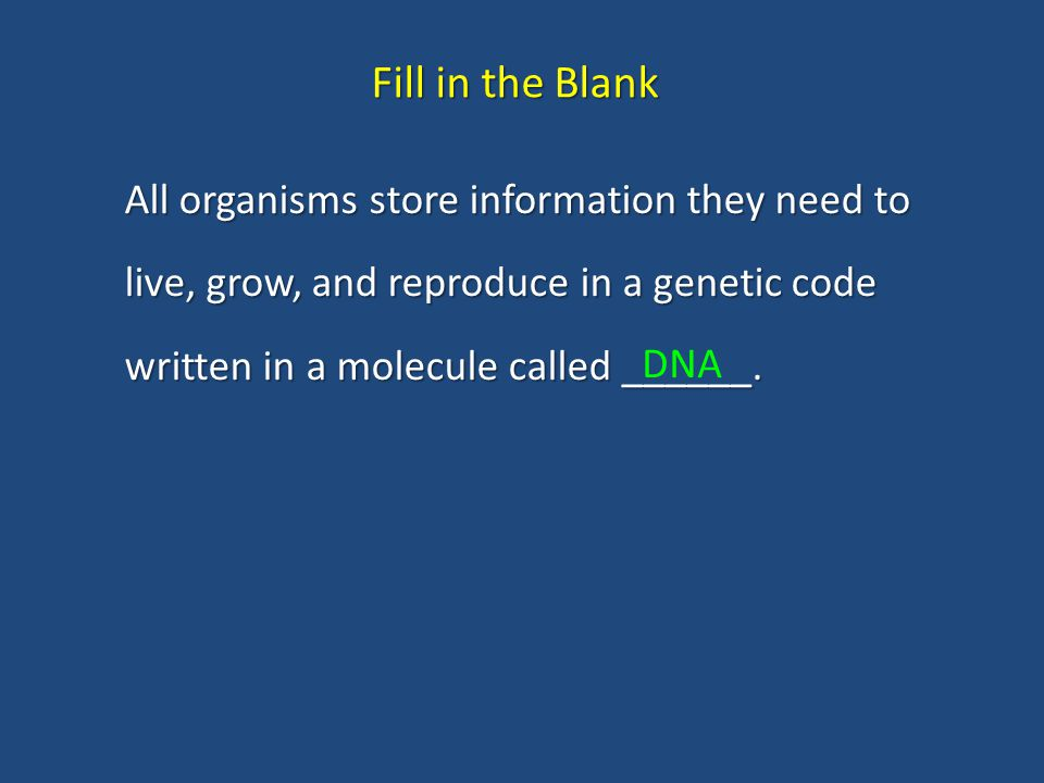 All organisms store information they need to live, grow, and reproduce in a genetic code written in a molecule called ______.