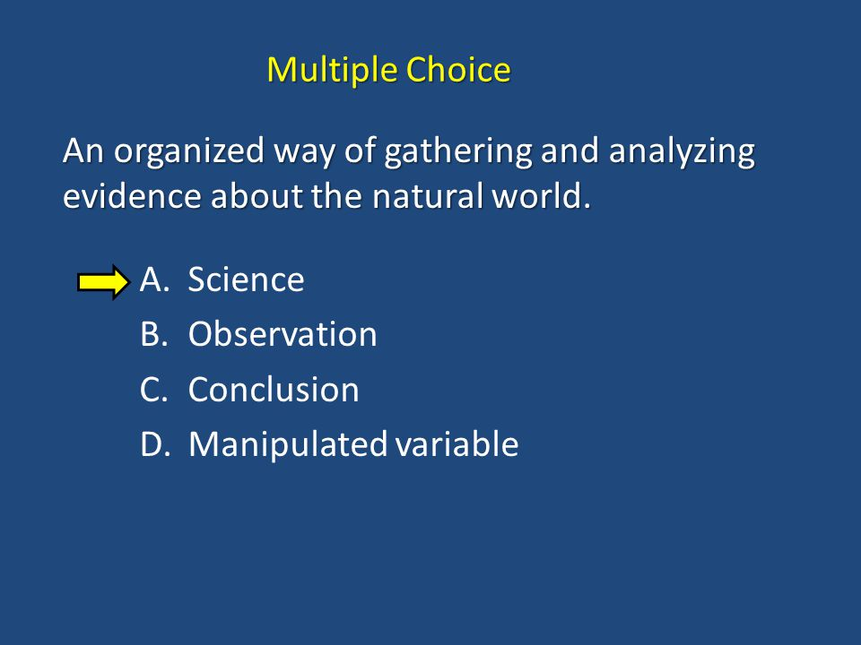 An organized way of gathering and analyzing evidence about the natural world.
