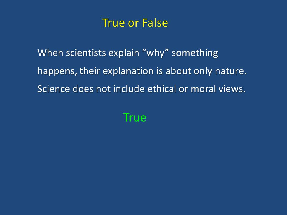 When scientists explain why something happens, their explanation is about only nature.