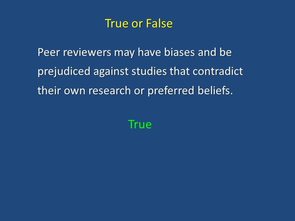 Peer reviewers may have biases and be prejudiced against studies that contradict their own research or preferred beliefs.