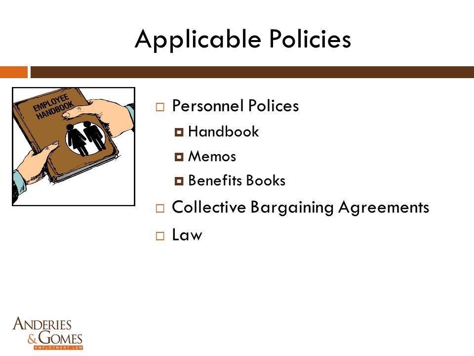 Applicable Policies  Personnel Polices  Handbook  Memos  Benefits Books  Collective Bargaining Agreements  Law