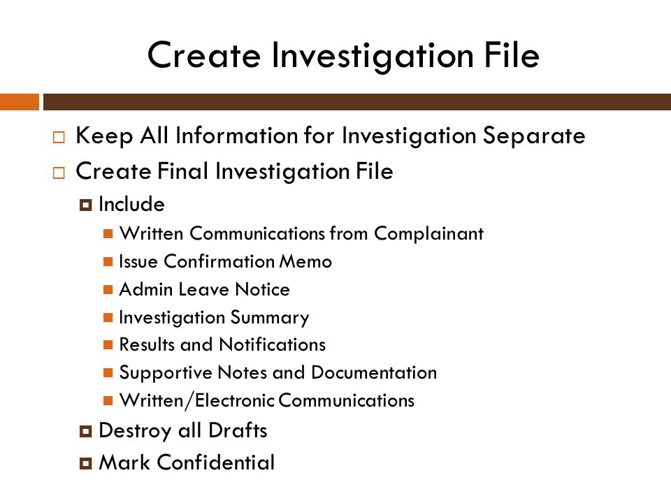 Create Investigation File  Keep All Information for Investigation Separate  Create Final Investigation File  Include Written Communications from Co