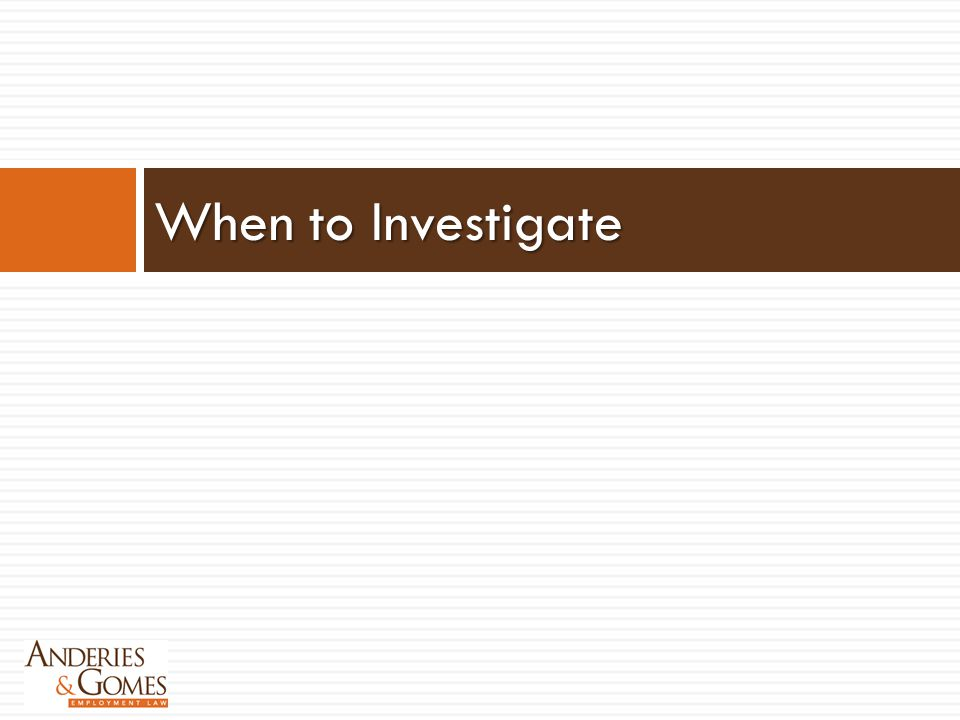 When to Investigate