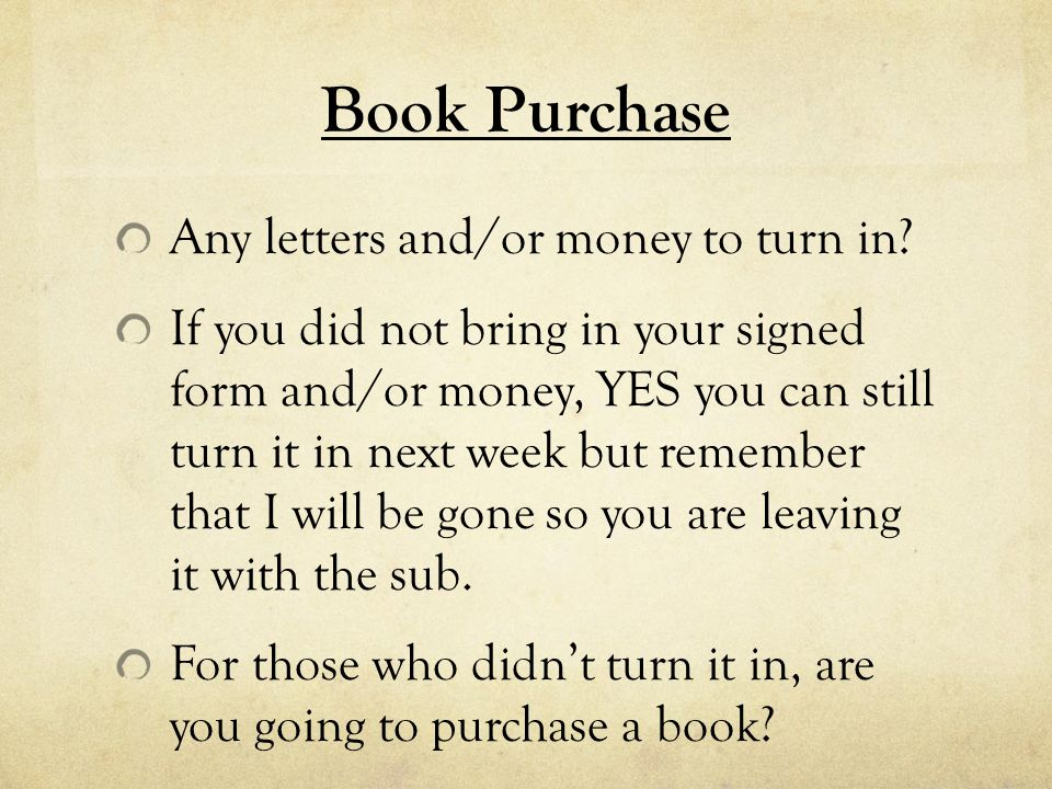 Book Purchase Any letters and/or money to turn in.