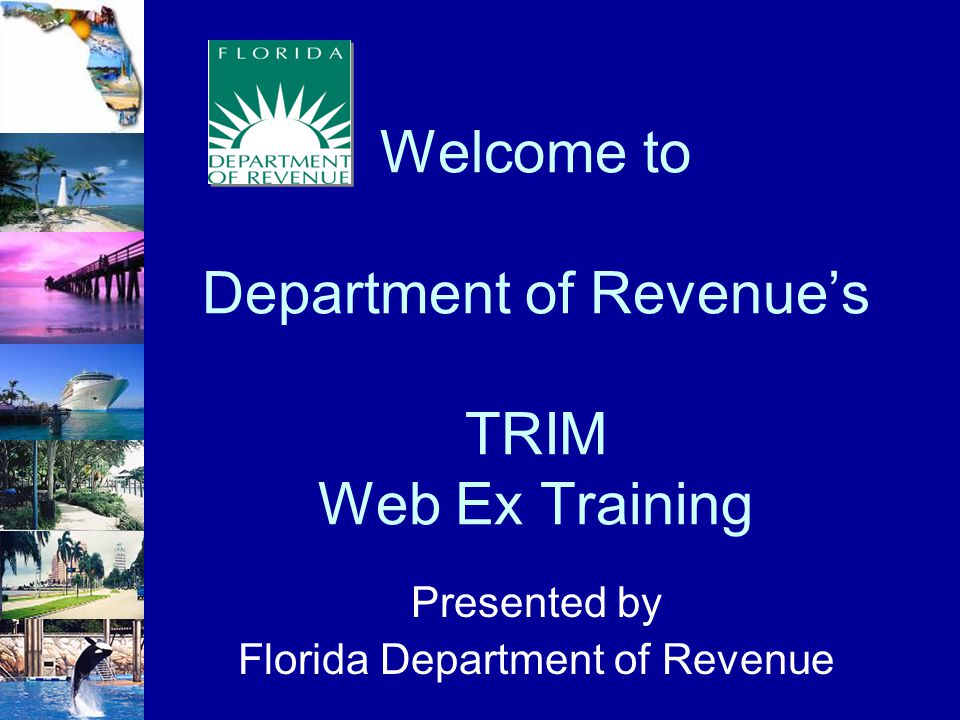 Welcome to Department of Revenue's TRIM Web Ex Training Presented by Florida Department of Revenue