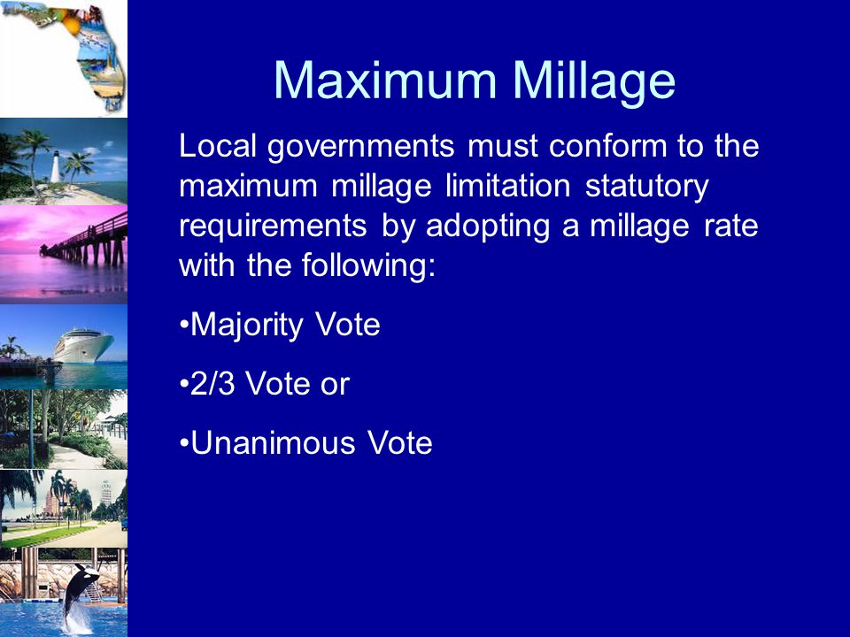 Maximum Millage Local governments must conform to the maximum millage limitation statutory requirements by adopting a millage rate with the following: