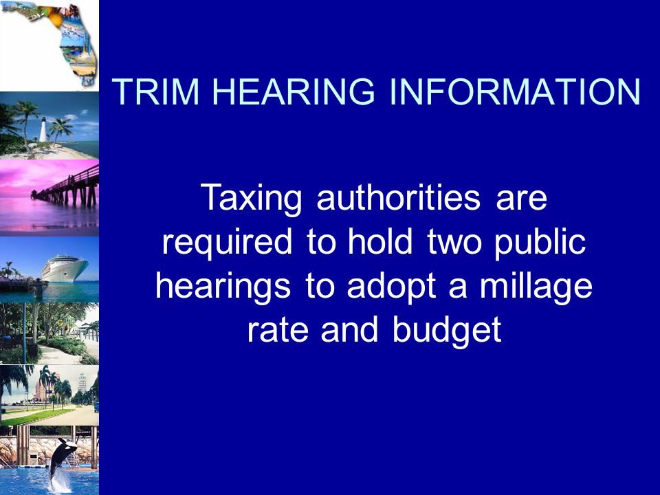 Taxing authorities are required to hold two public hearings to adopt a millage rate and budget