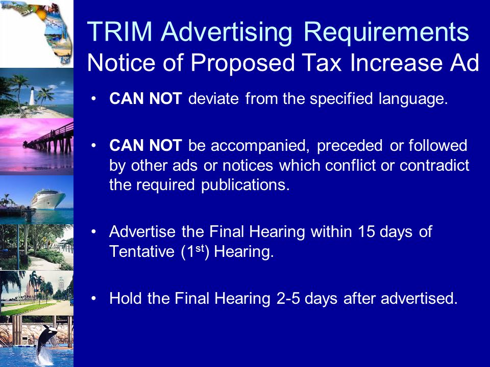 TRIM Advertising Requirements Notice of Proposed Tax Increase Ad CAN NOT deviate from the specified language. CAN NOT be accompanied, preceded or foll