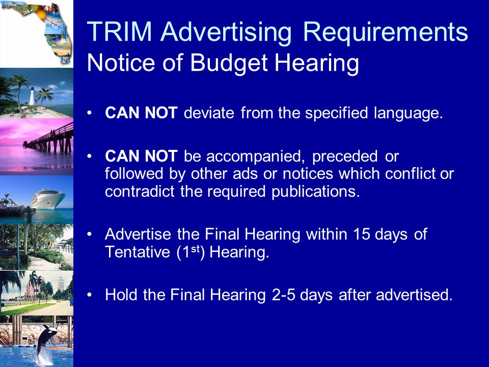 TRIM Advertising Requirements Notice of Budget Hearing CAN NOT deviate from the specified language. CAN NOT be accompanied, preceded or followed by ot