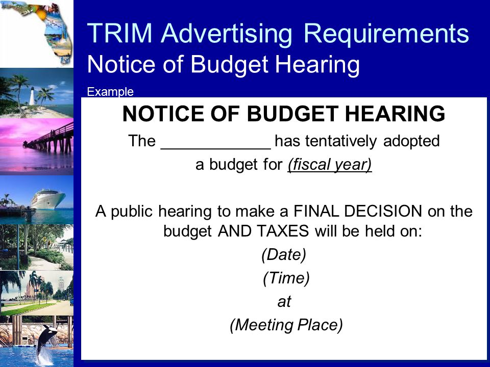 TRIM Advertising Requirements Notice of Budget Hearing NOTICE OF BUDGET HEARING The ____________ has tentatively adopted a budget for (fiscal year) A
