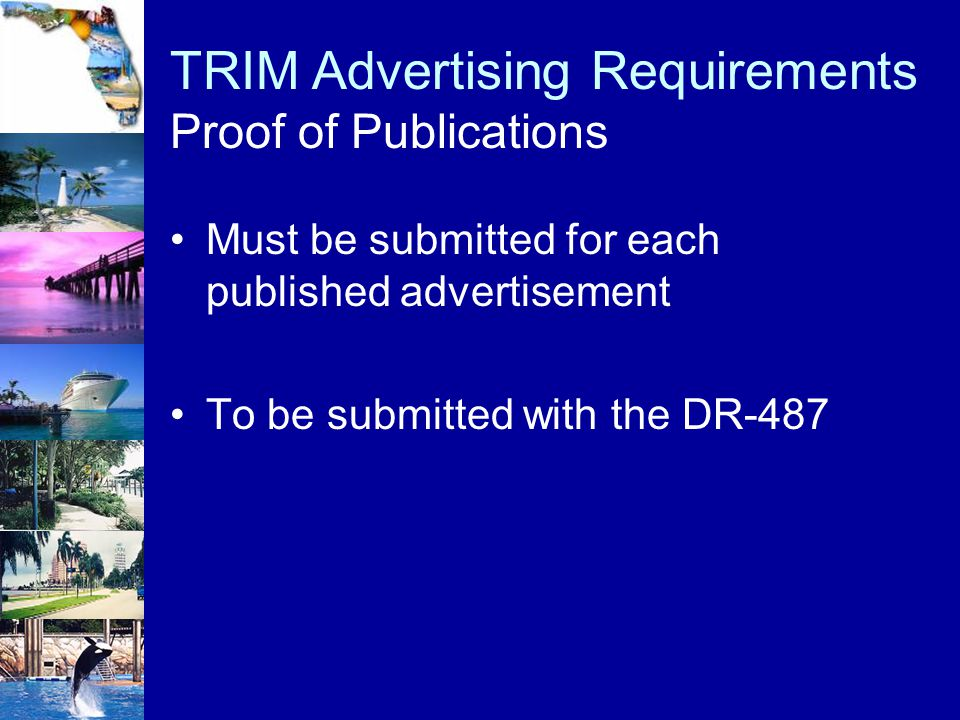 Must be submitted for each published advertisement To be submitted with the DR-487 TRIM Advertising Requirements Proof of Publications