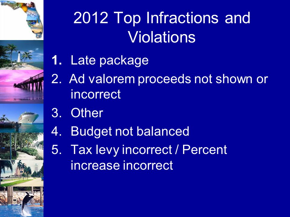2012 Top Infractions and Violations 1.Late package 2. Ad valorem proceeds not shown or incorrect 3.Other 4.Budget not balanced 5.Tax levy incorrect /