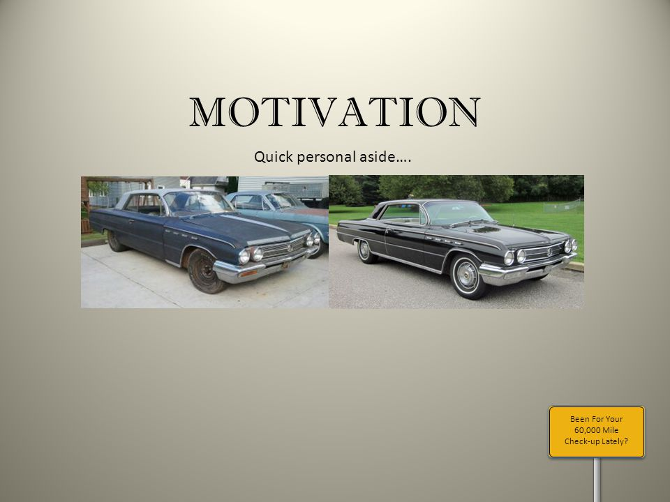 Been For Your 60,000 Mile Check-up Lately? MOTIVATION Quick personal aside….