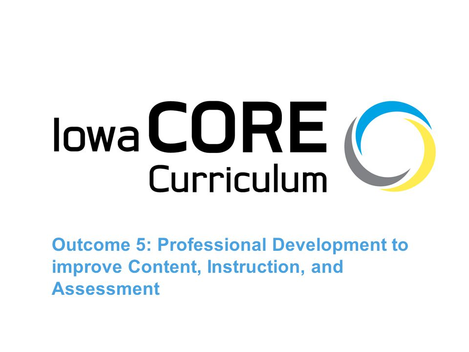Outcome 5: Professional Development to improve Content, Instruction, and Assessment