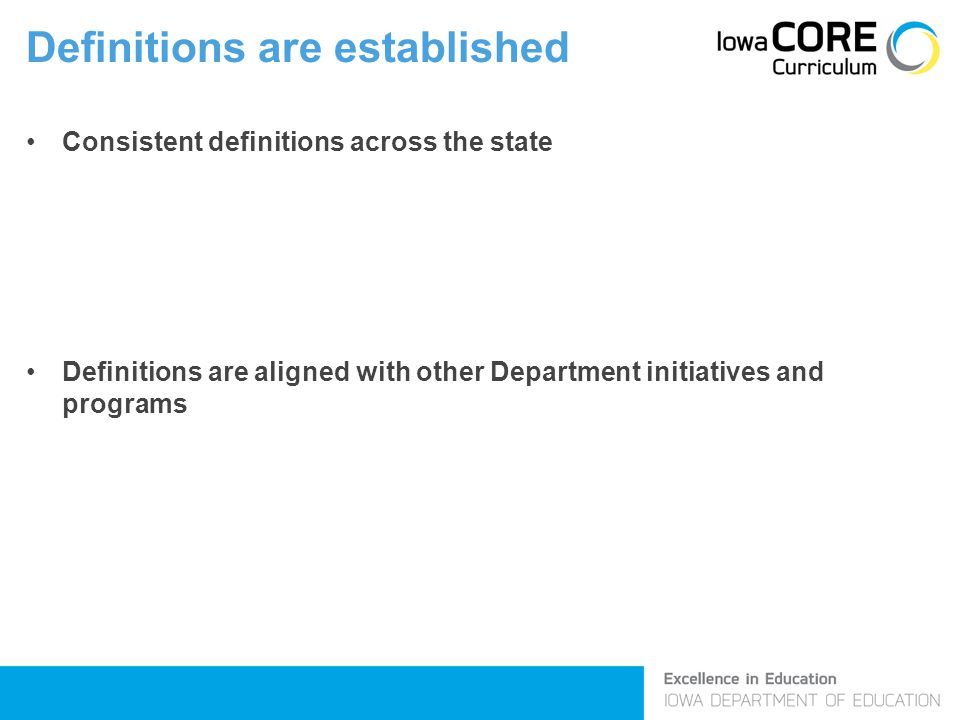 Definitions are established Consistent definitions across the state Definitions are aligned with other Department initiatives and programs