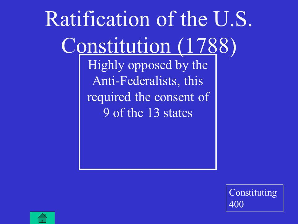 Highly opposed by the Anti-Federalists, this required the consent of 9 of the 13 states Ratification of the U.S.