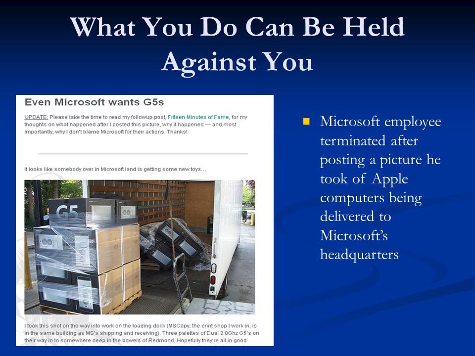 What You Do Can Be Held Against You Microsoft employee terminated after posting a picture he took of Apple computers being delivered to Microsoft's headquarters
