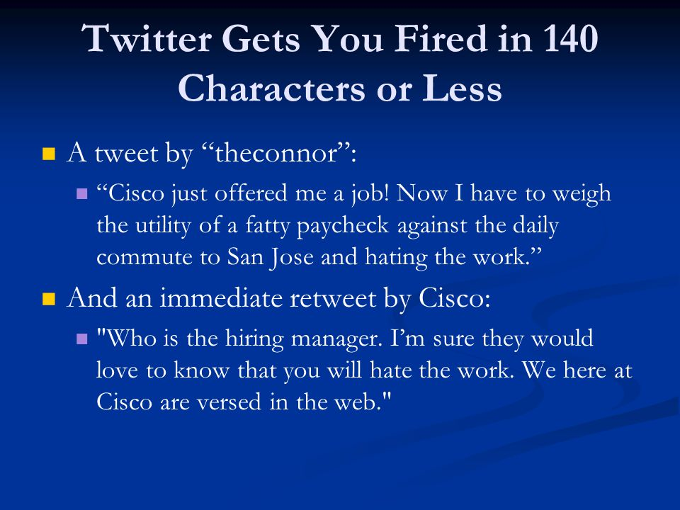 Twitter Gets You Fired in 140 Characters or Less A tweet by theconnor : Cisco just offered me a job.
