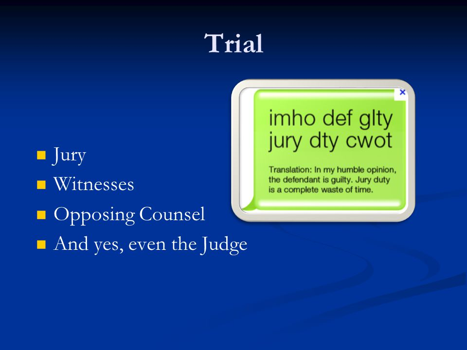 Trial Jury Witnesses Opposing Counsel And yes, even the Judge