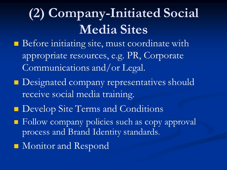 (2) Company-Initiated Social Media Sites Before initiating site, must coordinate with appropriate resources, e.g.