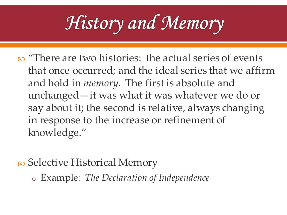  There are two histories: the actual series of events that once occurred; and the ideal series that we affirm and hold in memory.