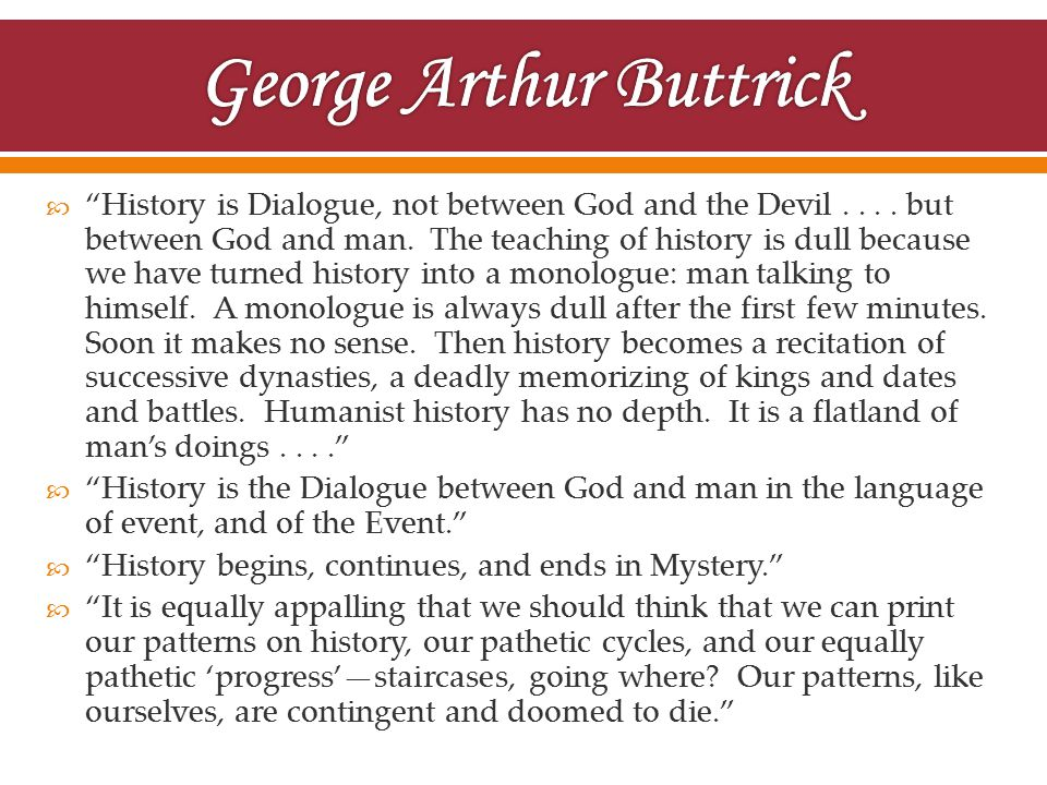  History is Dialogue, not between God and the Devil....